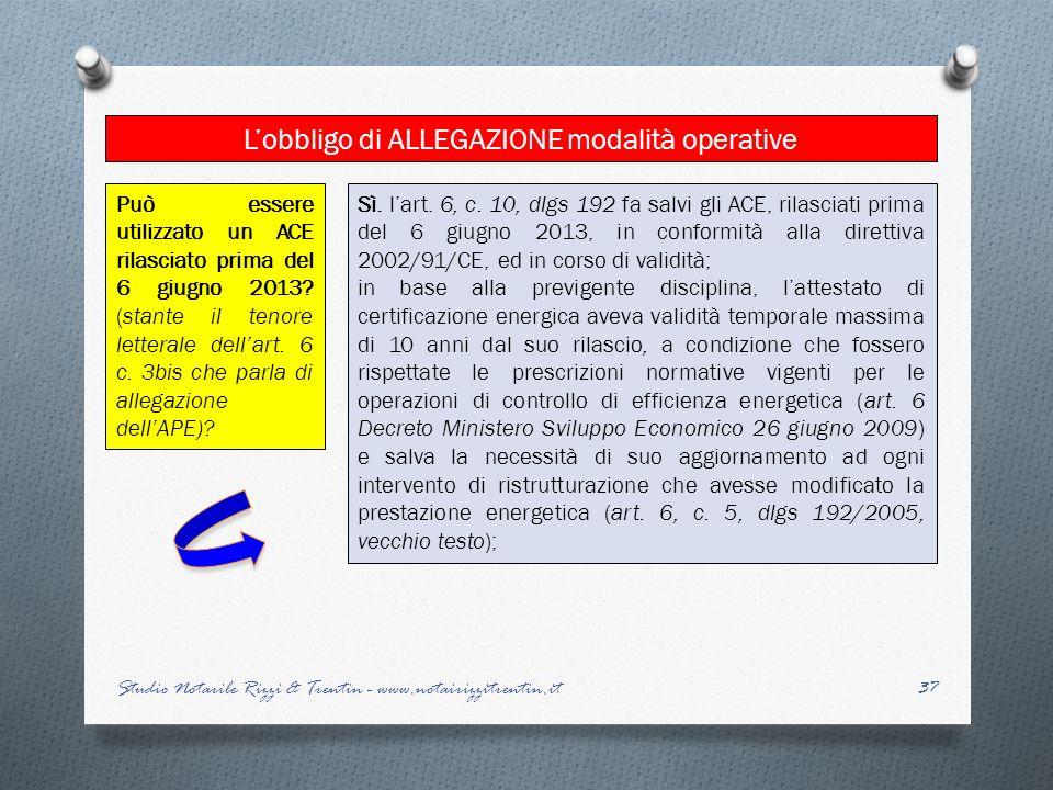 37 Lobbligo di ALLEGAZIONE modalità operative Studio Notarile Rizzi & Trentin - www.notairizzitrentin.it Sì. lart. 6, c. 10, dlgs 192 fa salvi gli ACE
