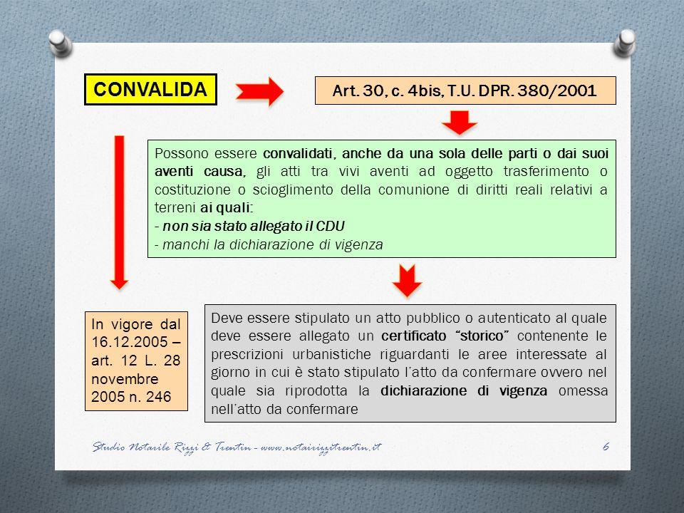 CONVALIDA Art. 30, c. 4bis, T.U. DPR. 380/2001 Possono essere convalidati, anche da una sola delle parti o dai suoi aventi causa, gli atti tra vivi av