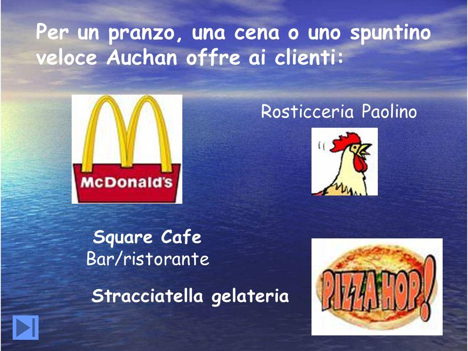 Per un pranzo, una cena o uno spuntino veloce Auchan offre ai clienti: Rosticceria Paolino Square Cafe Bar/ristorante Stracciatella gelateria