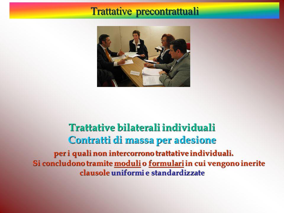 Trattative precontrattuali Trattative bilaterali individuali Contratti di massa per adesione per i quali non intercorrono trattative individuali.
