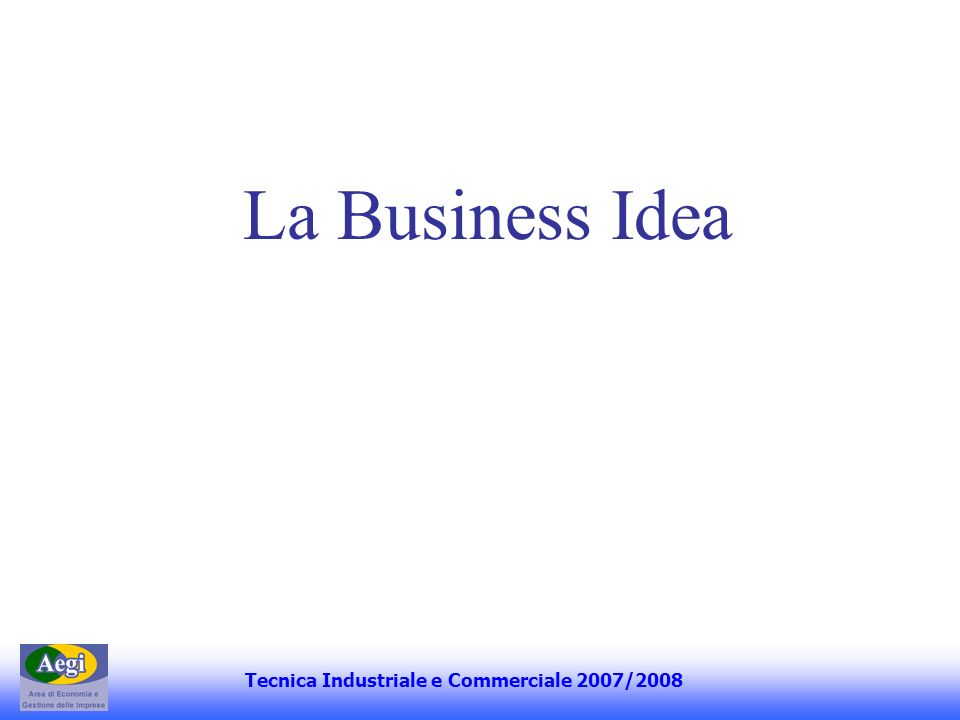 La Business Idea Tecnica Industriale e Commerciale 2007/2008