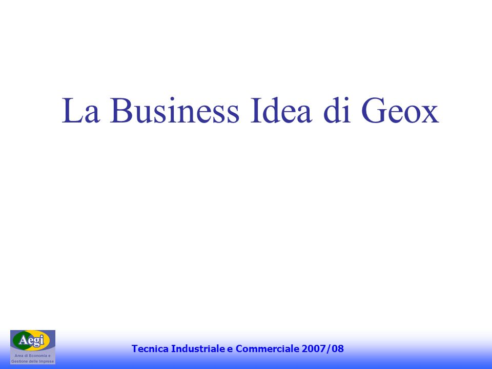 La Business Idea di Geox Tecnica Industriale e Commerciale 2007/08