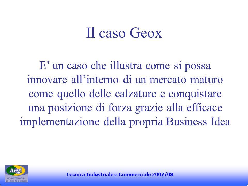 Il caso Geox Tecnica Industriale e Commerciale 2006 E un caso che illustra come si possa innovare allinterno di un mercato maturo come quello delle ca