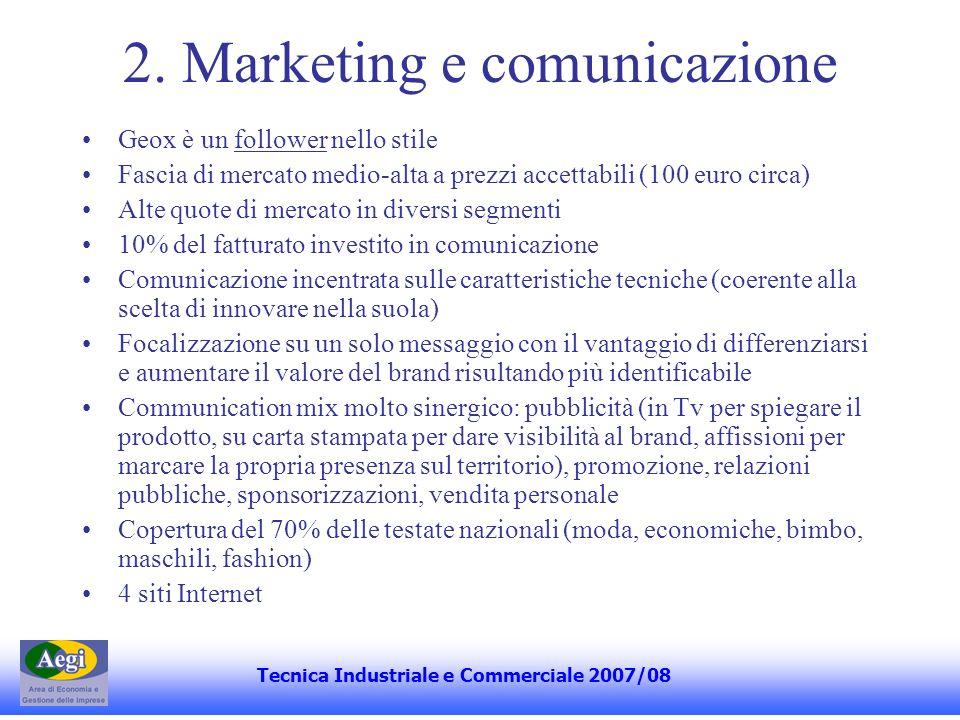 2. Marketing e comunicazione Geox è un follower nello stile Fascia di mercato medio-alta a prezzi accettabili (100 euro circa) Alte quote di mercato i