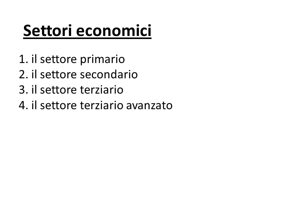 Settori economici 1. il settore primario 2. il settore secondario 3. il settore terziario 4. il settore terziario avanzato