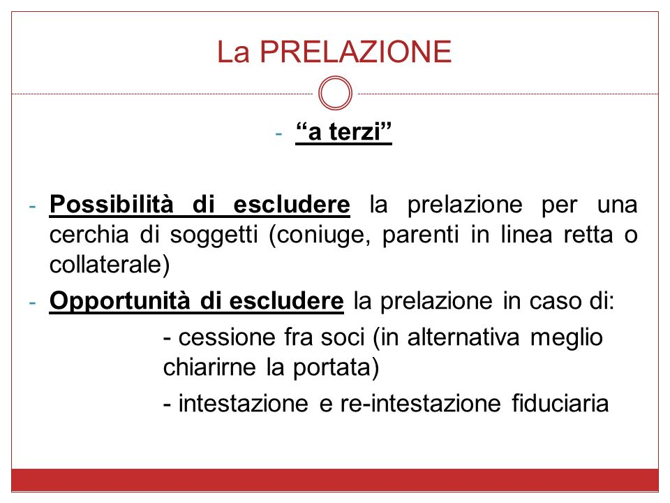 La PRELAZIONE - a terzi - Possibilità di escludere la prelazione per una cerchia di soggetti (coniuge, parenti in linea retta o collaterale) - Opportu