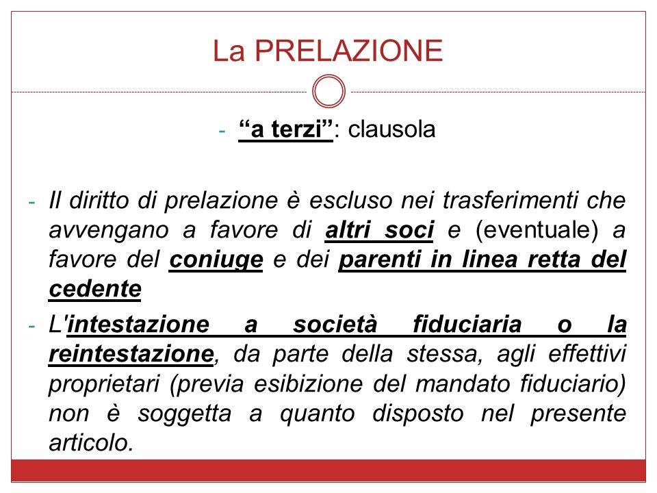 La PRELAZIONE - a terzi: clausola - Il diritto di prelazione è escluso nei trasferimenti che avvengano a favore di altri soci e (eventuale) a favore d