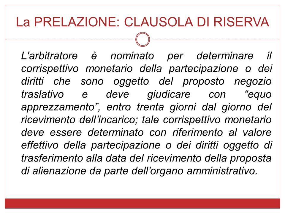 La PRELAZIONE: CLAUSOLA DI RISERVA L'arbitratore è nominato per determinare il corrispettivo monetario della partecipazione o dei diritti che sono ogg