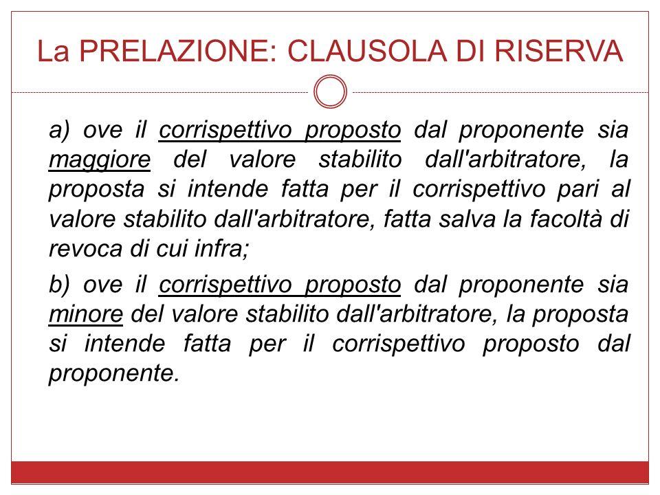 La PRELAZIONE: CLAUSOLA DI RISERVA a) ove il corrispettivo proposto dal proponente sia maggiore del valore stabilito dall'arbitratore, la proposta si