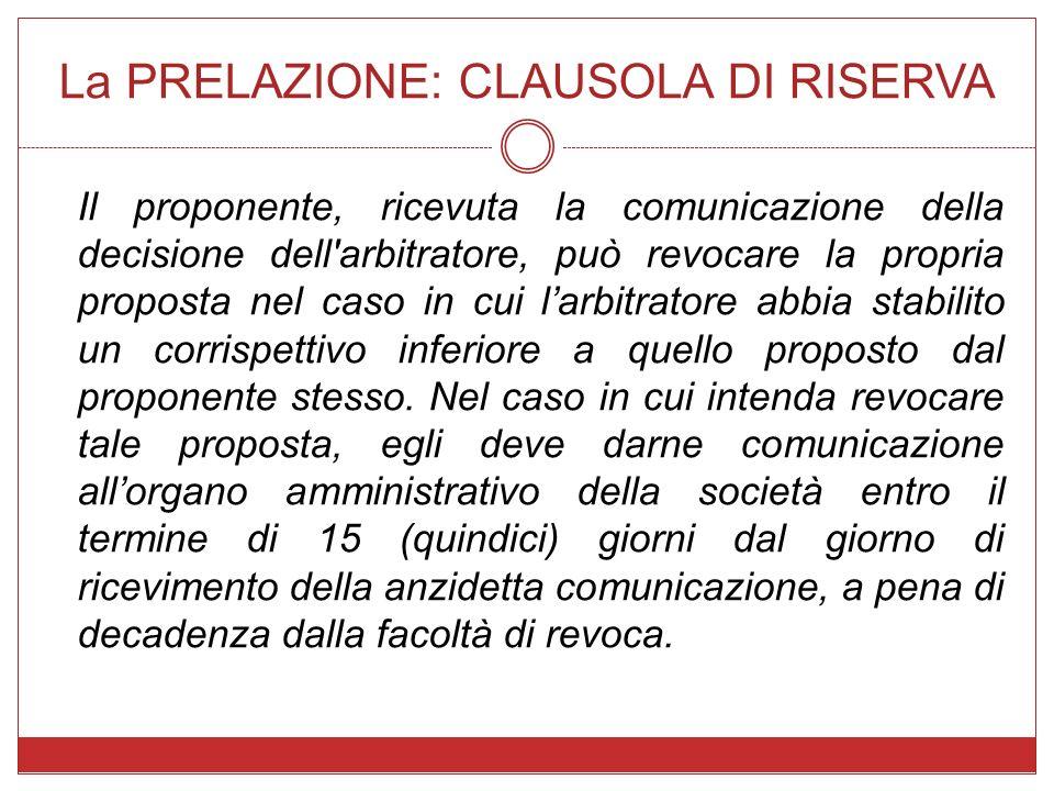 La PRELAZIONE: CLAUSOLA DI RISERVA Il proponente, ricevuta la comunicazione della decisione dell'arbitratore, può revocare la propria proposta nel cas