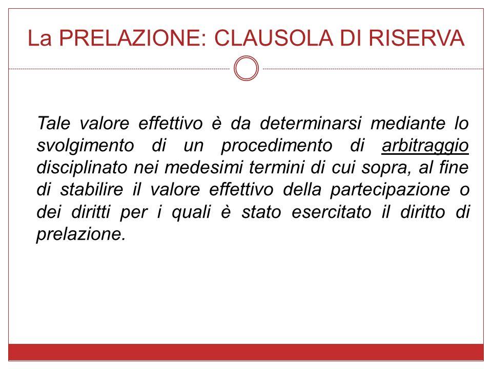 La PRELAZIONE: CLAUSOLA DI RISERVA Tale valore effettivo è da determinarsi mediante lo svolgimento di un procedimento di arbitraggio disciplinato nei