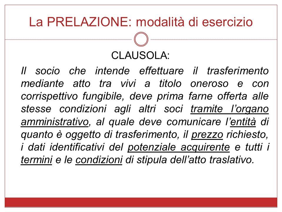 La PRELAZIONE: modalità di esercizio CLAUSOLA: Il socio che intende effettuare il trasferimento mediante atto tra vivi a titolo oneroso e con corrispe