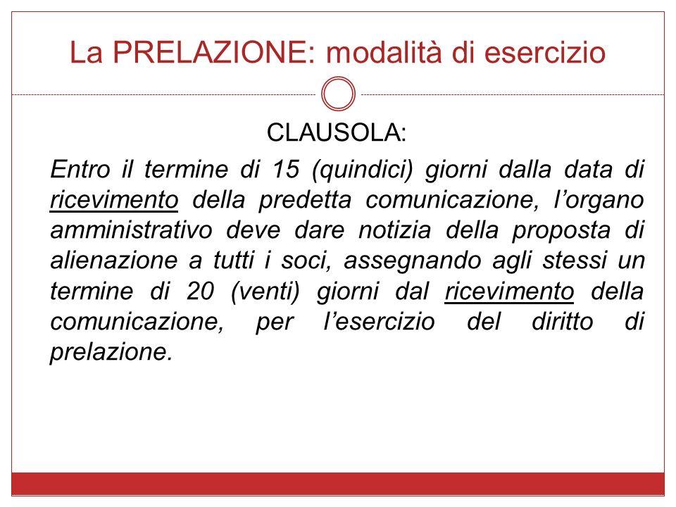 La PRELAZIONE: modalità di esercizio CLAUSOLA: Entro il termine di 15 (quindici) giorni dalla data di ricevimento della predetta comunicazione, lorgan