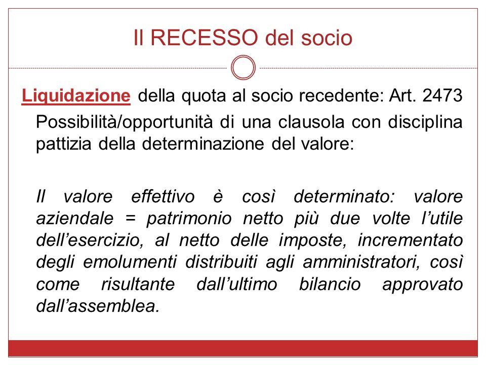 Il RECESSO del socio Liquidazione della quota al socio recedente: Art. 2473 Possibilità/opportunità di una clausola con disciplina pattizia della dete