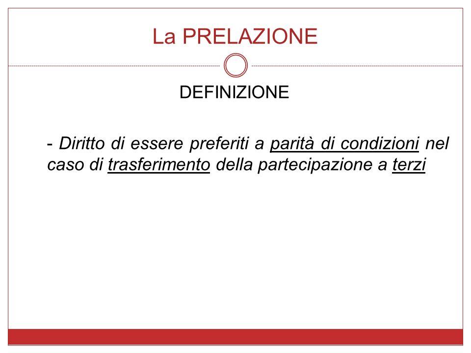 La PRELAZIONE DEFINIZIONE - Diritto di essere preferiti a parità di condizioni nel caso di trasferimento della partecipazione a terzi