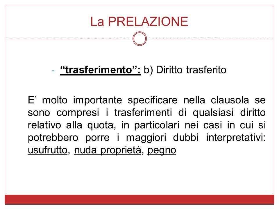 La PRELAZIONE - trasferimento: b) Diritto trasferito E molto importante specificare nella clausola se sono compresi i trasferimenti di qualsiasi dirit