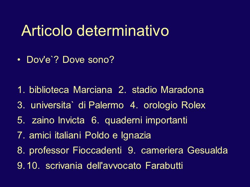 Articolo determinativo Dov e`. Dove sono. 1. biblioteca Marciana 2.