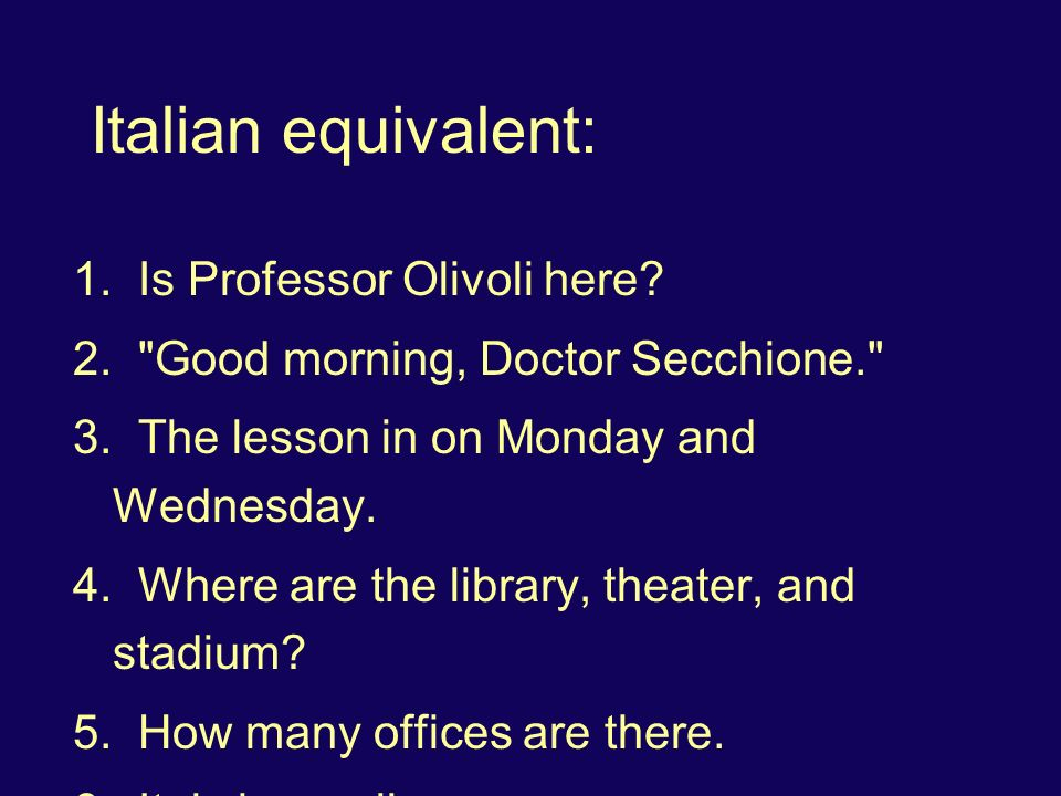 Italian equivalent: 1. Is Professor Olivoli here.