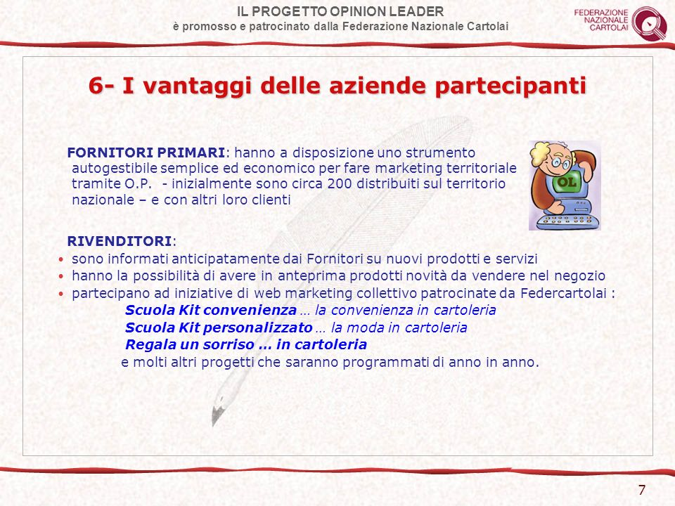 IL PROGETTO OPINION LEADER è promosso e patrocinato dalla Federazione Nazionale Cartolai 8 7- Cosa deve fare il Fornitore Primario per usufruire dei servizi Opinion Leader Il Fornitore primario deve: 1- registrarsi sul sito http://www.federcartolai.it/Opinion-Leader.htmhttp://www.federcartolai.it/Opinion-Leader.htm 2- compilare on line la richiesta di adesione al progetto 3- ottenere labilitazione al servizio tramite password 4- predisporre autonomamente e senza limitazioni questionari o sondaggi da sottoporre agli Opinion Leader tramite mail, sms, fax 5- ricevere le risposte on line dagli Opinion Leader 6- elaborare i dati ricevuti