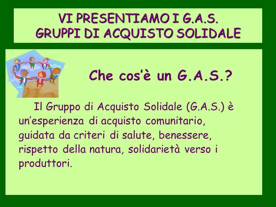 VI PRESENTIAMO I G.A.S.GRUPPI DI ACQUISTO SOLIDALE Che cosè un G.A.S..