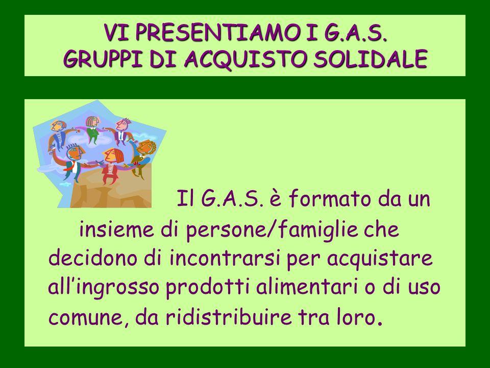 VI PRESENTIAMO I G.A.S.GRUPPI DI ACQUISTO SOLIDALE Il G.A.S.