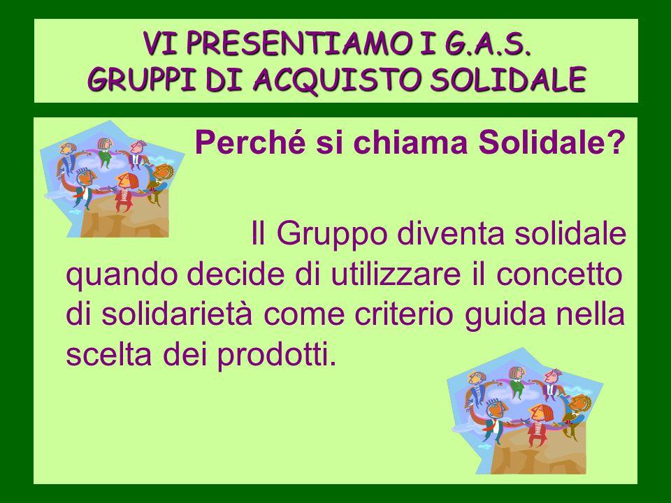 VI PRESENTIAMO I G.A.S.GRUPPI DI ACQUISTO SOLIDALE Perché si chiama Solidale.