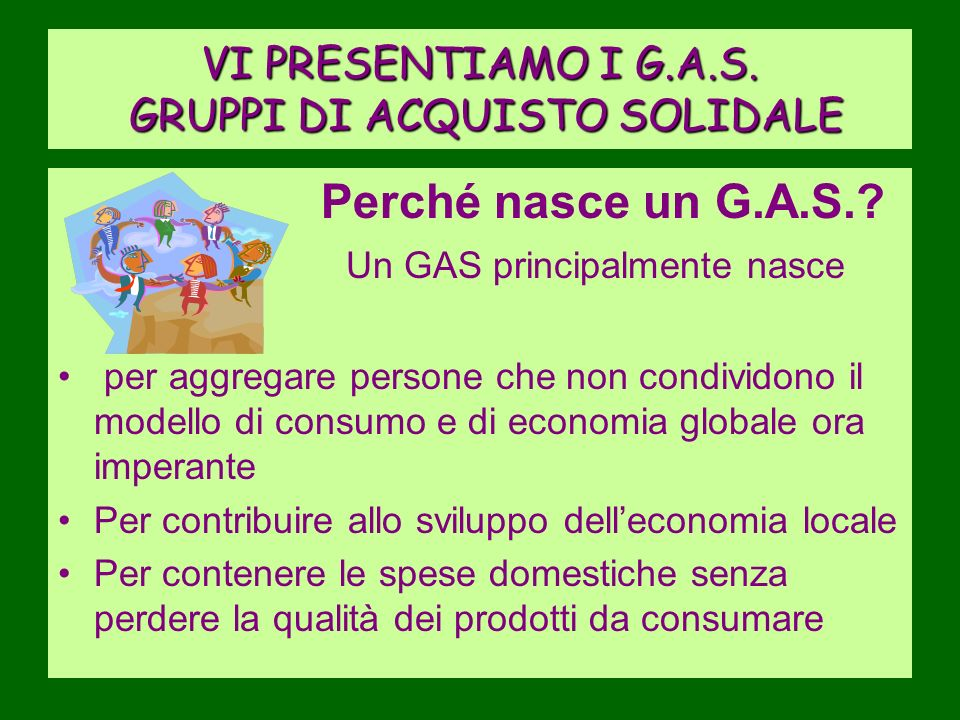 VI PRESENTIAMO I G.A.S.GRUPPI DI ACQUISTO SOLIDALE Perché nasce un G.A.S..
