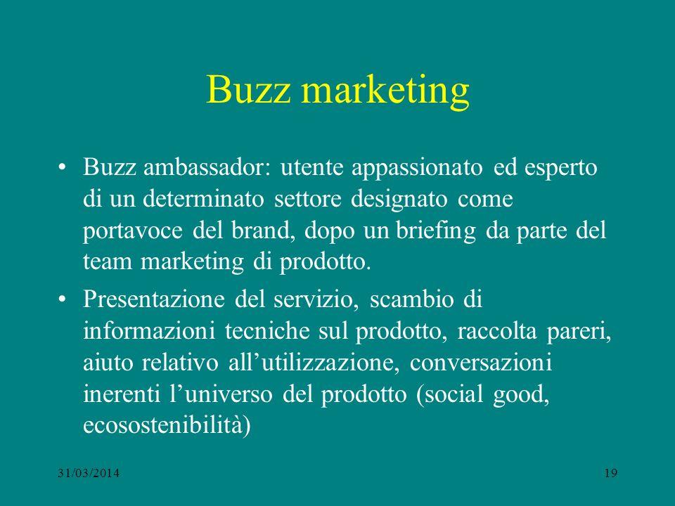Buzz marketing Buzz ambassador: utente appassionato ed esperto di un determinato settore designato come portavoce del brand, dopo un briefing da parte del team marketing di prodotto.