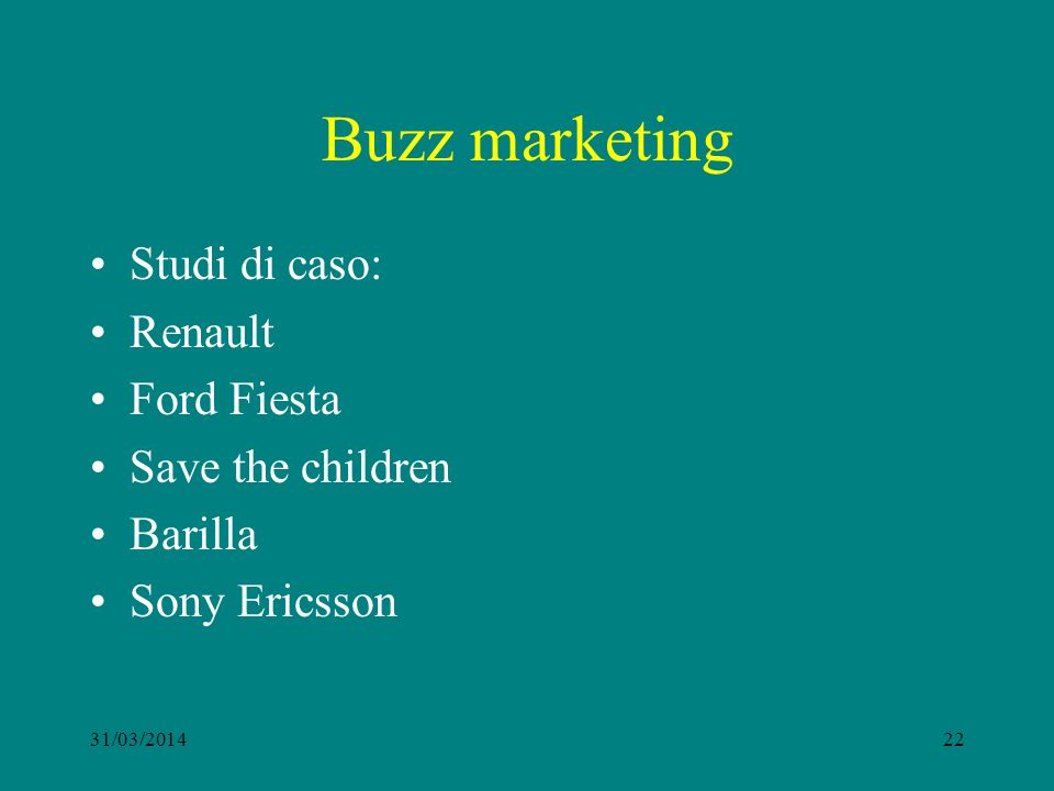 Buzz marketing Studi di caso: Renault Ford Fiesta Save the children Barilla Sony Ericsson 31/03/201422
