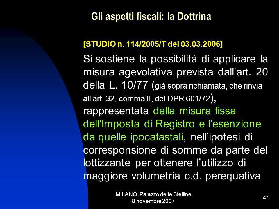 MILANO, Palazzo delle Stelline 8 novembre 2007 40 Gli aspetti fiscali: la Dottrina Va segnalato un interessantissimo intervento interpretativo del Consiglio Nazionale del Notariato [STUDIO n.