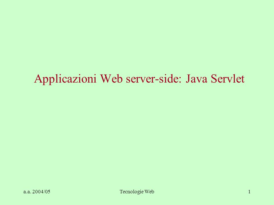 a.a. 2004/05Tecnologie Web1 Applicazioni Web server-side: Java Servlet