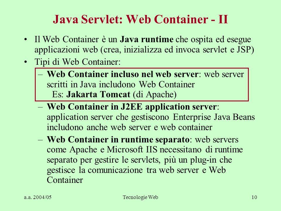 a.a. 2004/05Tecnologie Web10 Java Servlet: Web Container - II Il Web Container è un Java runtime che ospita ed esegue applicazioni web (crea, iniziali