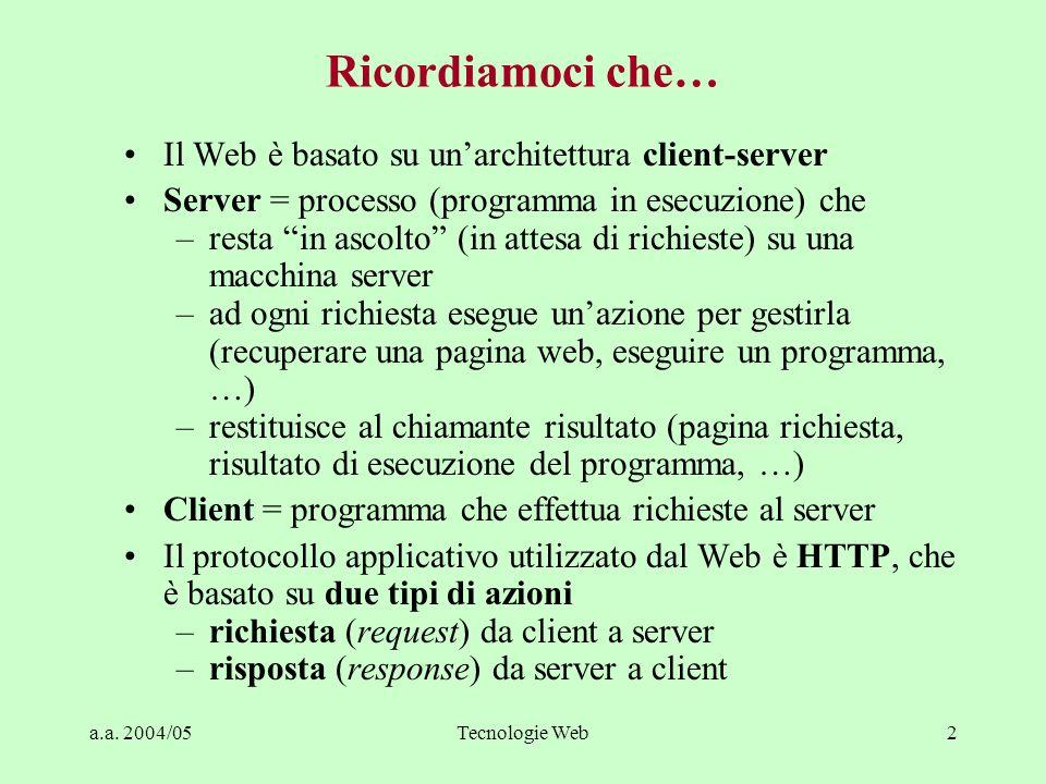 a.a. 2004/05Tecnologie Web2 Ricordiamoci che… Il Web è basato su unarchitettura client-server Server = processo (programma in esecuzione) che –resta i