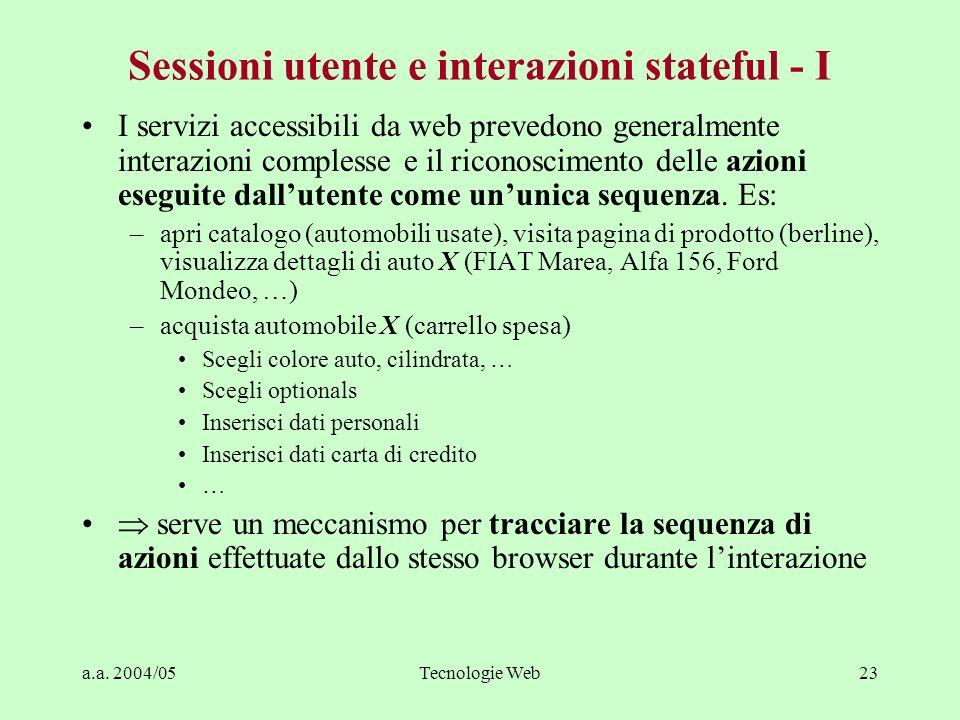 a.a. 2004/05Tecnologie Web23 Sessioni utente e interazioni stateful - I I servizi accessibili da web prevedono generalmente interazioni complesse e il