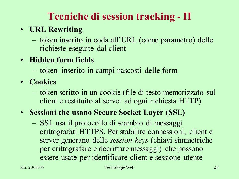a.a. 2004/05Tecnologie Web28 Tecniche di session tracking - II URL Rewriting –token inserito in coda allURL (come parametro) delle richieste eseguite