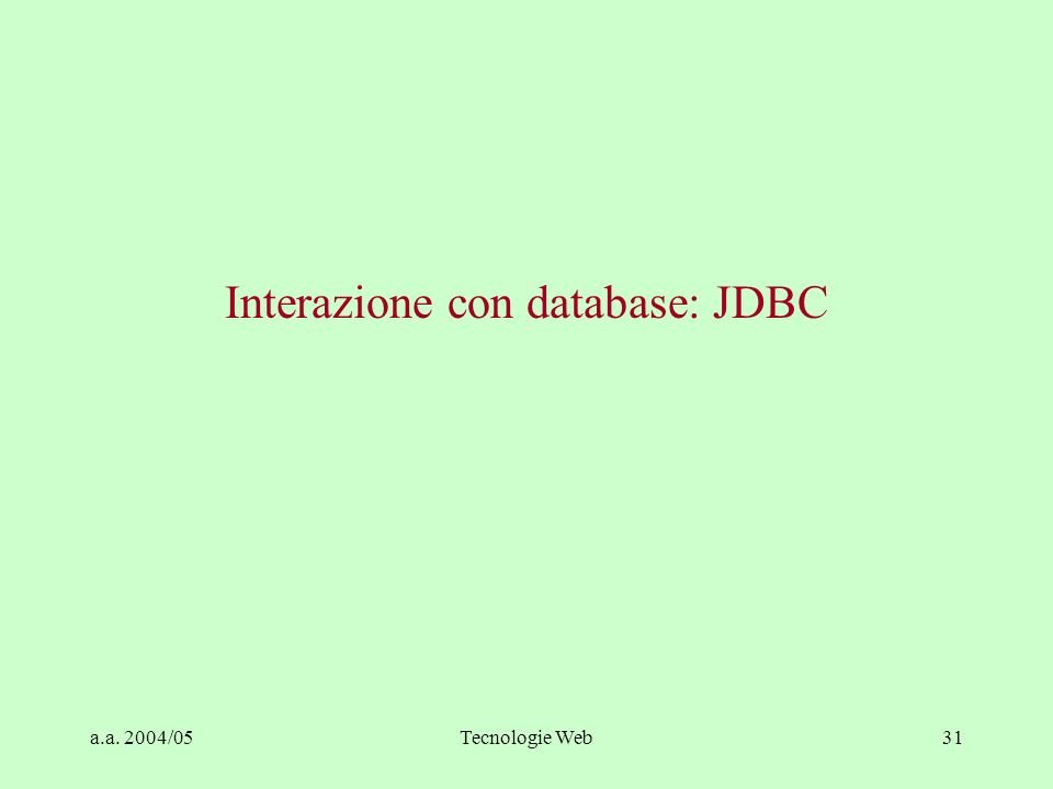 a.a. 2004/05Tecnologie Web31 Interazione con database: JDBC