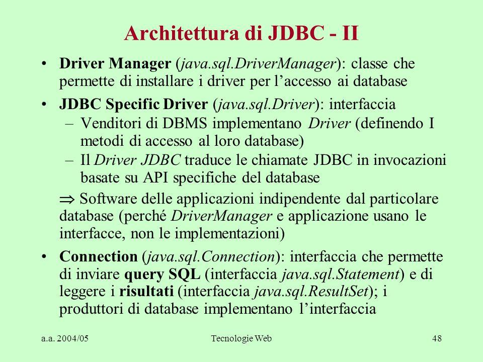 a.a. 2004/05Tecnologie Web48 Architettura di JDBC - II Driver Manager (java.sql.DriverManager): classe che permette di installare i driver per laccess