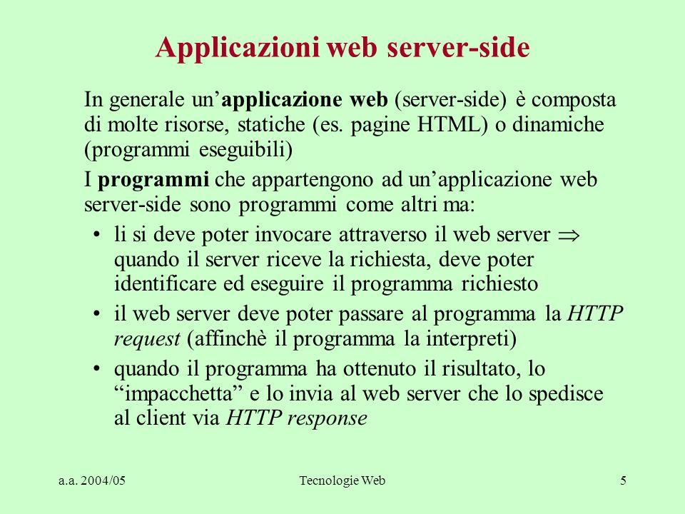 a.a. 2004/05Tecnologie Web5 Applicazioni web server-side In generale unapplicazione web (server-side) è composta di molte risorse, statiche (es. pagin