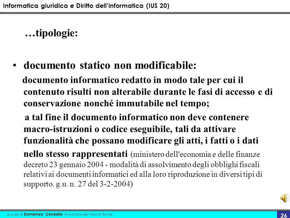 Informatica giuridica e Diritto dellinformatica (IUS 20) a cura di Domenico Condello Avvocato del Foro di Roma 26 …tipologie: documento statico non mo