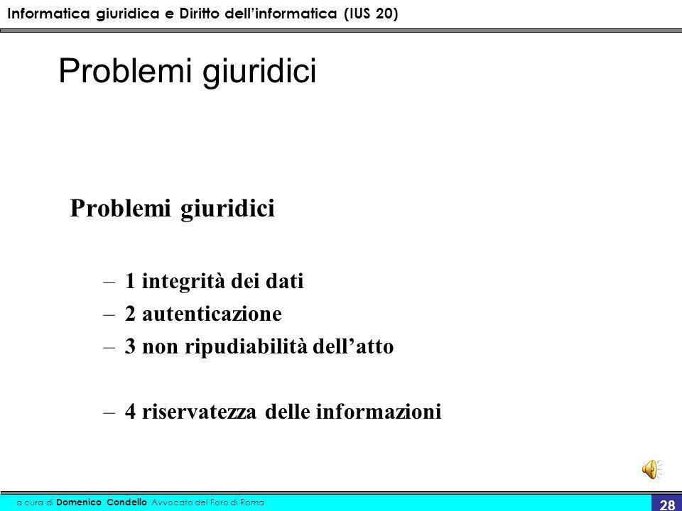Informatica giuridica e Diritto dellinformatica (IUS 20) a cura di Domenico Condello Avvocato del Foro di Roma 28 Problemi giuridici –1 integrità dei