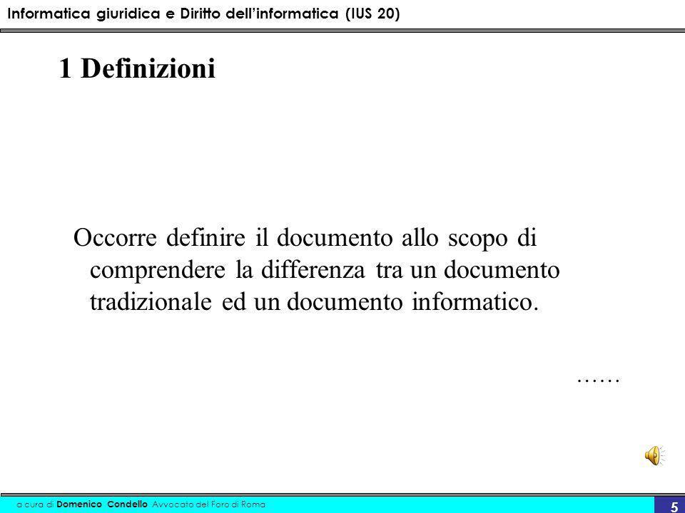 Informatica giuridica e Diritto dellinformatica (IUS 20) a cura di Domenico Condello Avvocato del Foro di Roma 5 1 Definizioni Occorre definire il doc