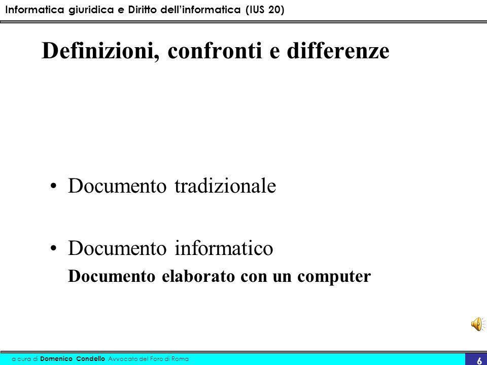 Informatica giuridica e Diritto dellinformatica (IUS 20) a cura di Domenico Condello Avvocato del Foro di Roma 6 Definizioni, confronti e differenze Documento tradizionale Documento informatico Documento elaborato con un computer