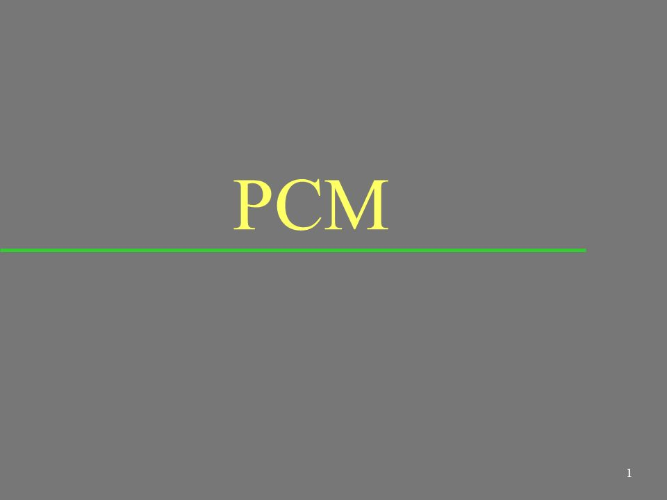 1 PCM