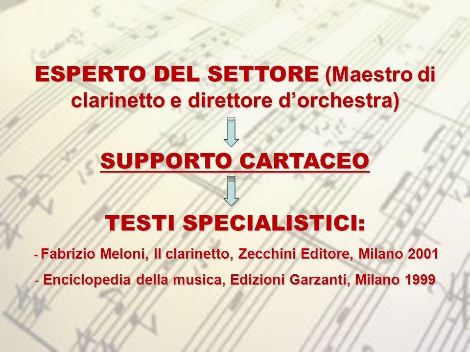 ESPERTO DEL SETTORE (Maestro di clarinetto e direttore dorchestra) SUPPORTO CARTACEO TESTI SPECIALISTICI: - Fabrizio Meloni, Il clarinetto, Zecchini E