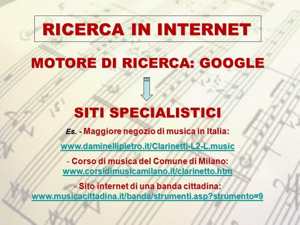 RICERCA IN INTERNET MOTORE DI RICERCA: GOOGLE SITI SPECIALISTICI Es. - Maggiore negozio di musica in Italia: www.daminellipietro.it/Clarinetti-L2-L.mu