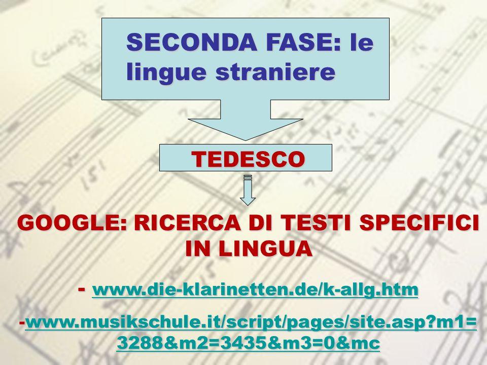 SECONDA FASE: le lingue straniere TEDESCO GOOGLE: RICERCA DI TESTI SPECIFICI IN LINGUA - www.die-klarinetten.de/k-allg.htm www.die-klarinetten.de/k-al