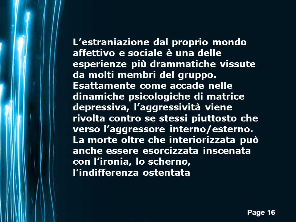 Page 16 Lestraniazione dal proprio mondo affettivo e sociale è una delle esperienze più drammatiche vissute da molti membri del gruppo.