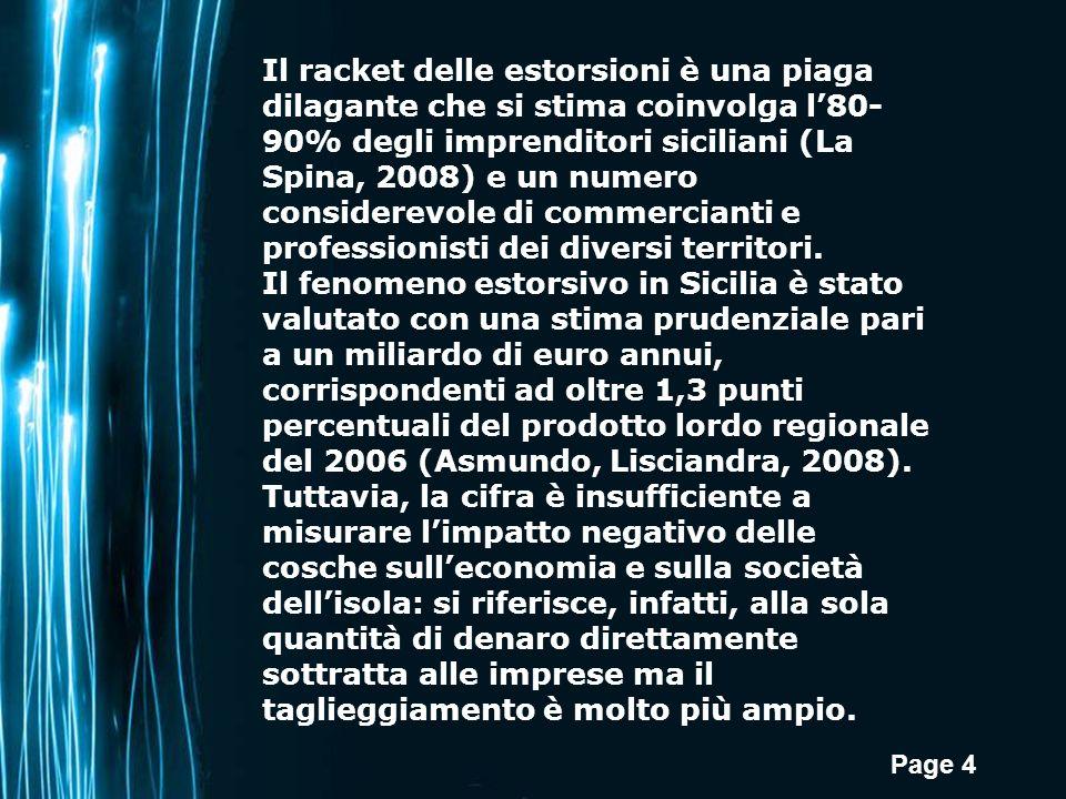 Page 4 Il racket delle estorsioni è una piaga dilagante che si stima coinvolga l80- 90% degli imprenditori siciliani (La Spina, 2008) e un numero considerevole di commercianti e professionisti dei diversi territori.