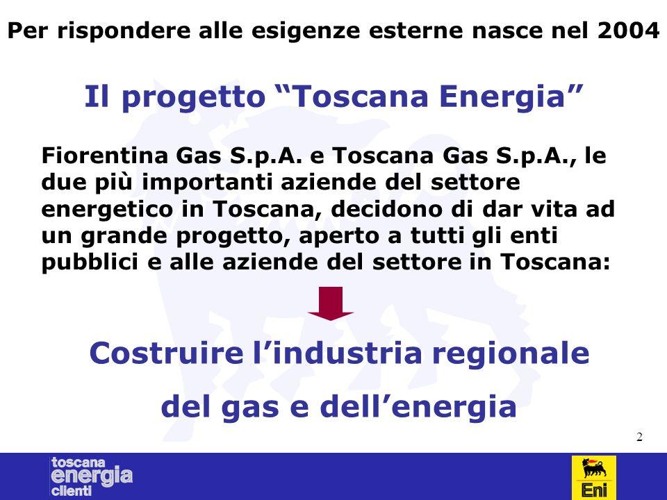 2 Il progetto Toscana Energia Fiorentina Gas S.p.A. e Toscana Gas S.p.A., le due più importanti aziende del settore energetico in Toscana, decidono di