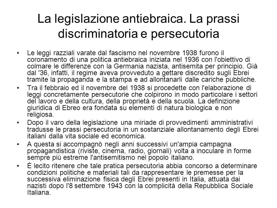 La legislazione antiebraica. La prassi discriminatoria e persecutoria Le leggi razziali varate dal fascismo nel novembre 1938 furono il coronamento di